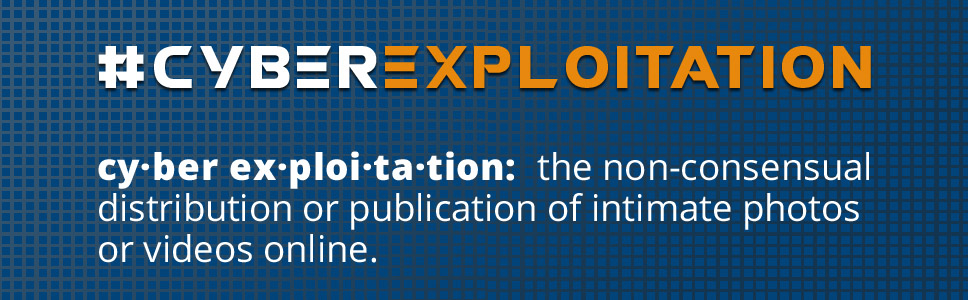 #Cyber Exploitation - The non-consensual distribution or publication of intimate photos or videos online