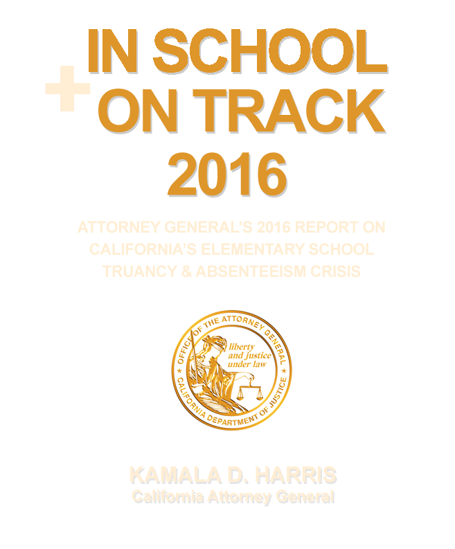 View the In School + On Track 2016 Report - Kamala D. Harris California Attorney General